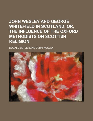 9781150921988: John Wesley and George Whitefield in Scotland, or, The influence of the Oxford Methodists on Scottish religion