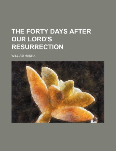 The Forty Days After Our Lord's Resurrection (1150935898) by Hanna, William
