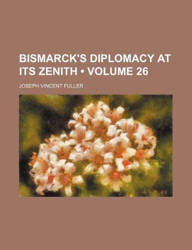 9781150946257: Bismarck's Diplomacy at Its Zenith (Volume 26)