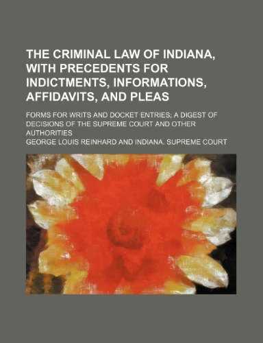 The Criminal Law of Indiana, With Precedents: Reinhard, George Louis
