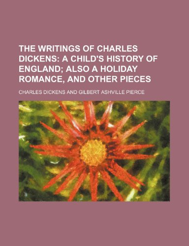 The Writings of Charles Dickens (Volume 29); A Child's History of England Also a Holiday Romance, and Other Pieces (115095342X) by Dickens, Charles
