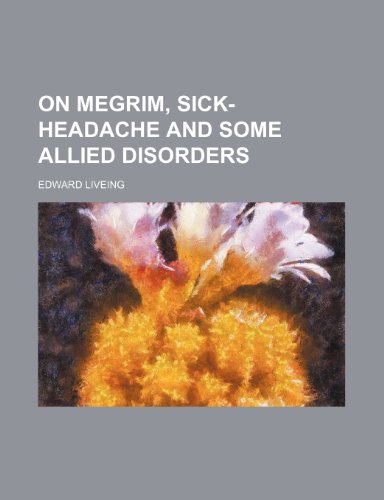 On megrim, sick-headache and some allied disorders: Edward Liveing