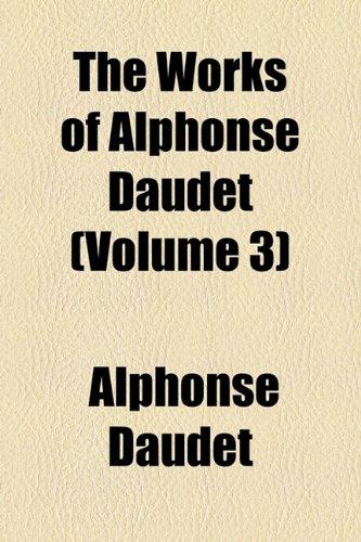 The works of Alphonse Daudet Volume 3 (9781150956775) by Alphonse Daudet