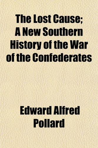 9781150958106: The Lost Cause; A New Southern History of the War of the Confederates