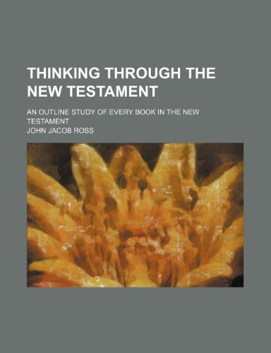 9781150961755: Thinking Through the New Testament; An Outline Study of Every Book in the New Testament