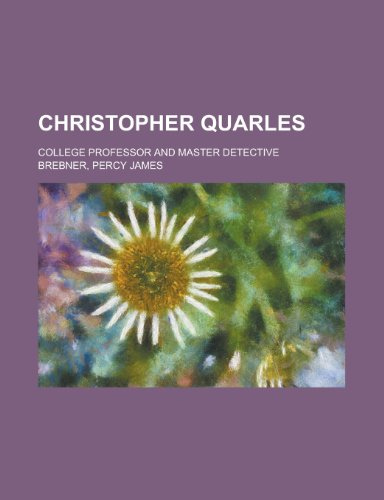 9781150963872: Christopher Quarles; College Professor and Master Detective