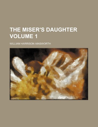 The miser's daughter Volume 1 (115096717X) by William Harrison Ainsworth