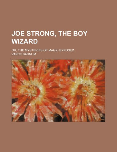 Joe Strong, the Boy Wizard Or, the: Vance Barnum
