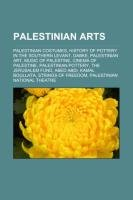 9781150973635: Palestinian Arts: Palestinian Costumes,: Palestinian costumes, History of pottery in the Southern Levant, Dabke, Palestinian art, Music of Palestine, ... Abed Abdi, Kamal Boullata, Strings of Freedom