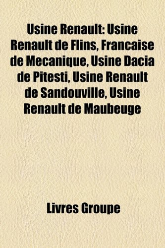 9781150974267: Usine Renault: Usine Renault de Flins, Franaise de McAnique, Usine Dacia de Pite?ti, Usine Renault de Sandouville, Usine Renault de M
