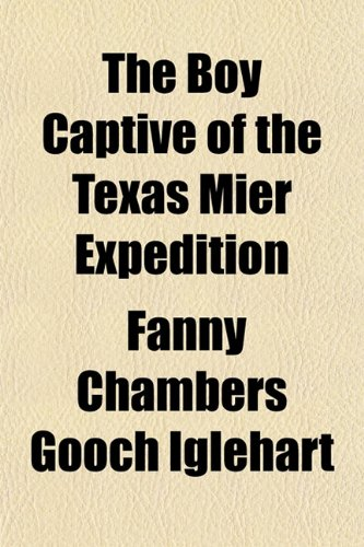 The Boy Captive of the Texas Mier Expedition: Fanny Chambers Gooch Iglehart