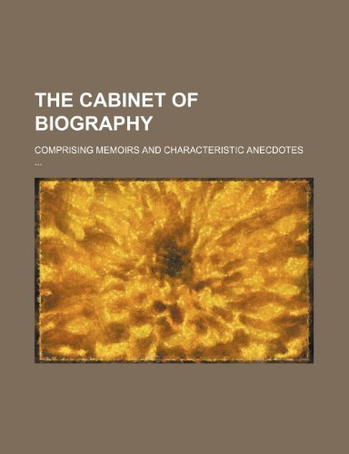 9781150974908: The cabinet of biography; comprising memoirs and characteristic anecdotes