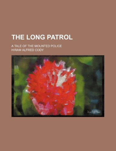 9781150975431: The Long Patrol; A Tale of the Mounted Police