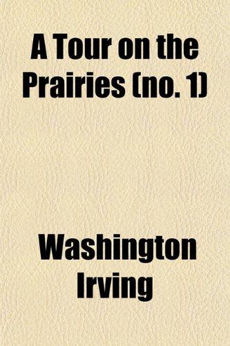 A Tour on the Prairies (Volume 1) (9781150976438) by Irving, Washington