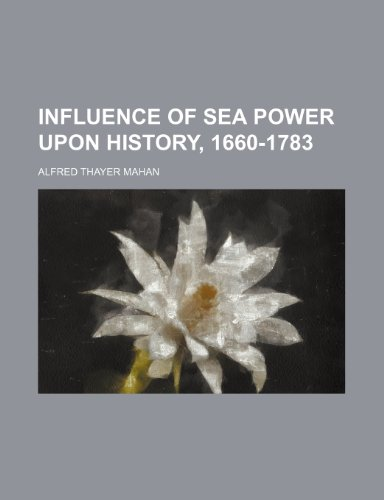 9781150985997: Influence of Sea Power Upon History, 1660-1783