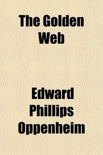 The Golden Web: Edward Phillips Oppenheim