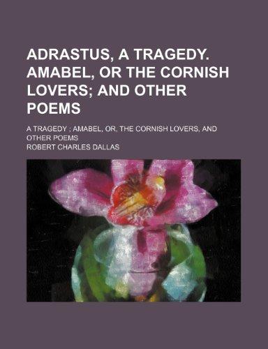 9781150994012: Adrastus, a Tragedy. Amabel, or the Cornish Lovers; And Other Poems. a Tragedy Amabel, Or, the Cornish Lovers, and Other Poems