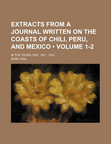 9781150997778: Extracts From a Journal Written on the Coasts of Chili, Peru, and Mexico (Volume 1-2); In the Years 1820, 1821, 1822