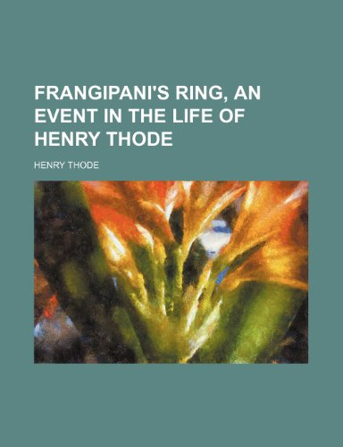 9781150999017: Frangipani's Ring, an Event in the Life of Henry Thode