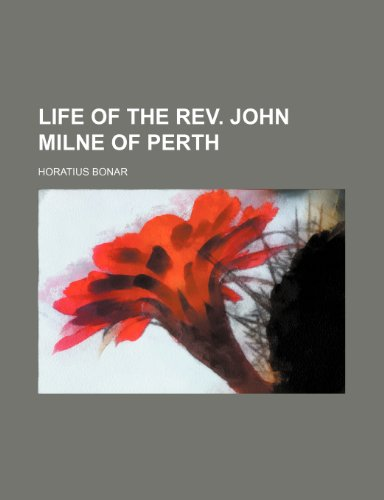 Life of the Rev. John Milne of Perth (1151000833) by Bonar, Horatius