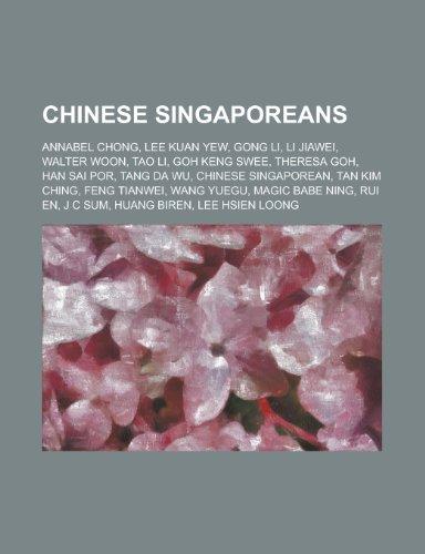 9781151005441: Chinese Singaporeans: Annabel Chong, Lee Kuan Yew, Gong Li, Li Jiawei, Walter Woon, Tao Li, Goh Keng Swee, Theresa Goh, Han Sai Por, Tang Da