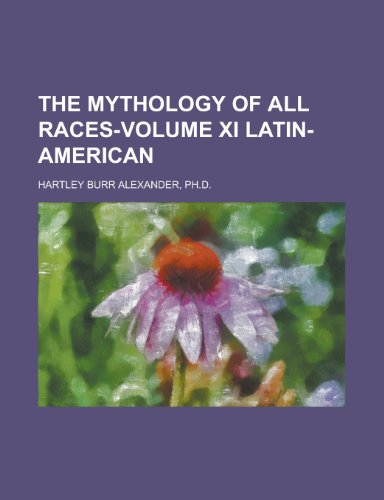 9781151009807: The Mythology of All Races-Volume XI Latin-American