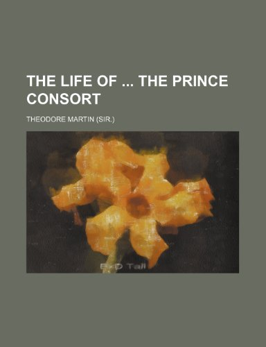 The Life of the Prince Consort: Martin, Theodore