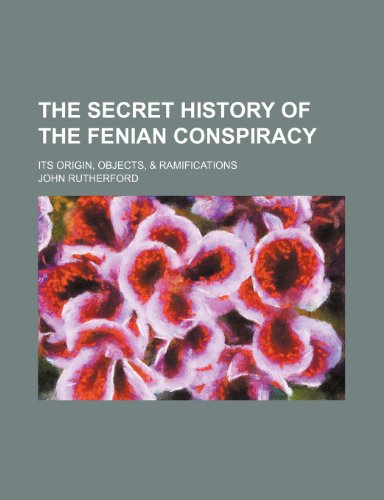 The Secret History of the Fenian Conspiracy (Volume 2); Its Origin, Objects, & Ramifications (115101415X) by Rutherford, John