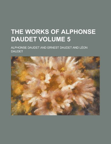 The Works of Alphonse Daudet Volume 5 (1151015644) by Daudet, Alphonse