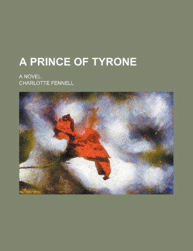 9781151016973: A prince of Tyrone; a novel