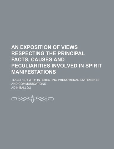 9781151018229: An Exposition of Views Respecting the Principal Facts, Causes and Peculiarities Involved in Spirit Manifestations; Together With Interesting Phenomenal Statements and Communications
