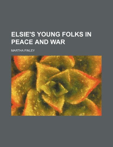 Elsie's Young Folks in Peace and War (1151020508) by Martha Finley