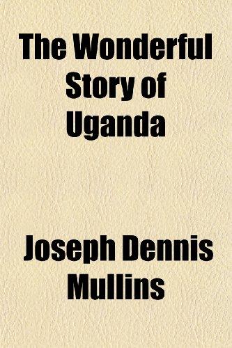 The Wonderful Story of Uganda: Joseph Dennis Mullins