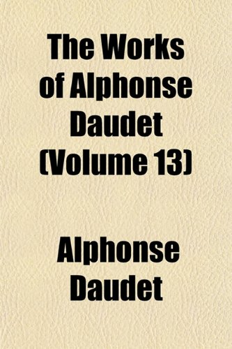 The works of Alphonse Daudet Volume 13 (9781151022080) by Daudet, Alphonse