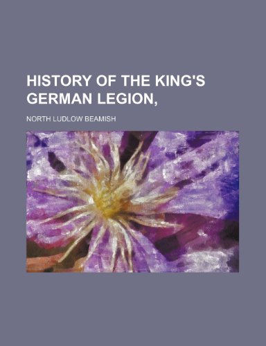 History of the King's German Legion: Beamish, North Ludlow