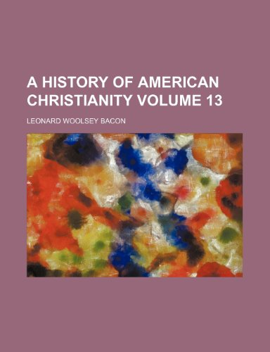 9781151041722: A history of American Christianity Volume 13