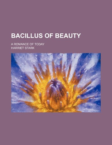 Bacillus of beauty; a romance of today: Stark, Harriet