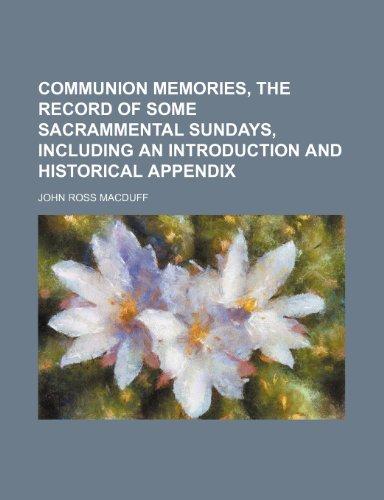Communion Memories, the Record of Some Sacrammental: Macduff, John Ross