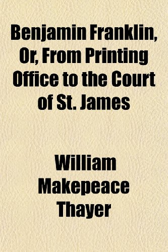 9781151048868: Benjamin Franklin, Or, From Printing Office to the Court of St. James