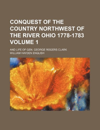 9781151050519: Conquest of the country northwest of the River Ohio 1778-1783 Volume 1; and life of Gen. George Rogers Clark
