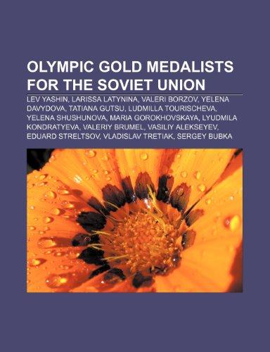 9781151052643: Olympic Gold Medalists for the Soviet Un: Lev Yashin, Larissa Latynina, Valeri Borzov, Yelena Davydova, Tatiana Gutsu, Ludmilla Tourischeva, Yelena ... Eduard Streltsov, Vladislav Tretiak