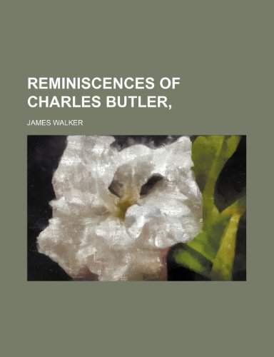 REMINISCENCES OF CHARLES BUTLER, (9781151062741) by Walker, James