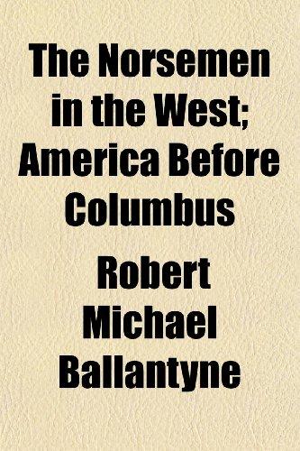 The Norsemen in the West; America Before Columbus: Ballantyne, Robert Michael