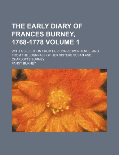 The early diary of Frances Burney, 1768-1778; with a selection from her correspondence, and from the journals of her sisters Susan and Charlotte Burney Volume 1 (1151070521) by Fanny Burney