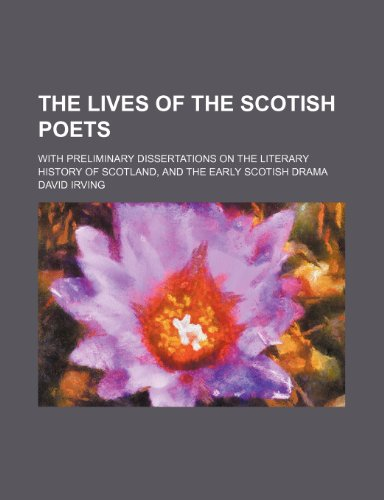 The lives of the Scotish poets (Volume 2); with preliminary dissertations on the literary history of Scotland, and the early Scotish drama (1151072680) by David Irving