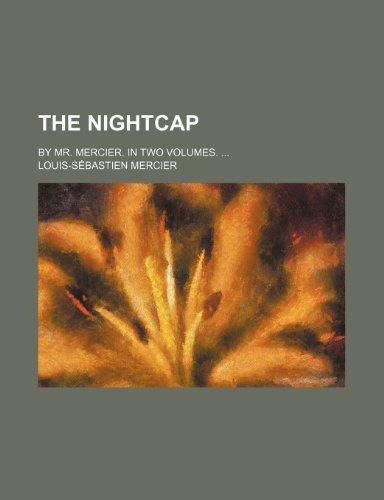 The nightcap; By Mr. Mercier. In two volumes. (9781151073280) by Louis-Sébastien Mercier