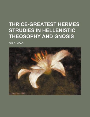 9781151075758: Thrice-Greatest Hermes Strudies in Hellenistic Theosophy and Gnosis