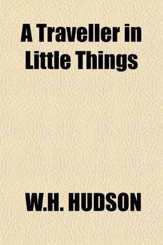 A Traveller in Little Things (9781151078490) by HUDSON, W.H.