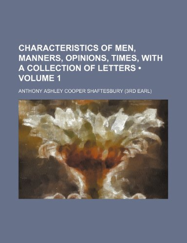 9781151081926: Characteristics of Men, Manners, Opinions, Times, With a Collection of Letters (Volume 1)