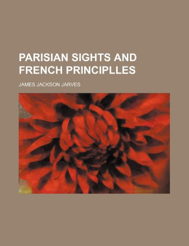 9781151092823: PARISIAN SIGHTS AND FRENCH PRINCIPLLES
